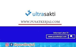 Lowongan Kerja SMA SMK D3 S1 September 2020 PT Ultra Sakti