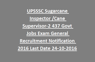 UPSSSC Sugarcane Inspector - Cane Supervisor-2 437 Govt Jobs Exam General Recruitment Notification 2016 Last Date 24-10-2016