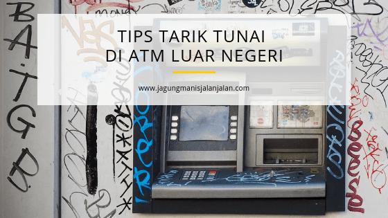 tips tarik tunai di ATM luar negeri