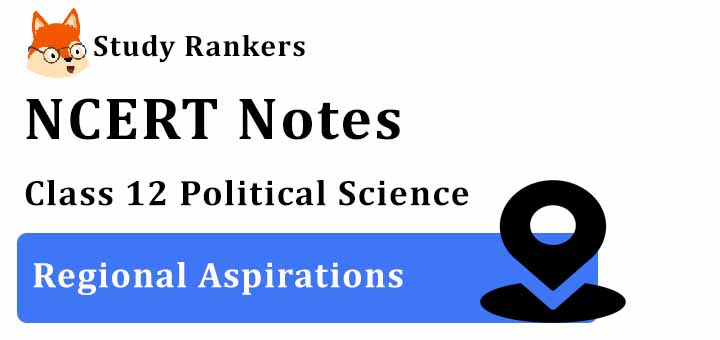 Chapter 8 Regional Aspirations Class 12 Political Science Notes