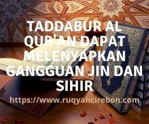 Taddabur Al Qur'an Dapat Melenyapkan Gangguan Jin dan Sihir