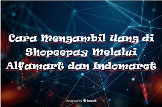 Cara Mengambil Uang di Shopeepay Melalui Alfamart dan Indomaret
