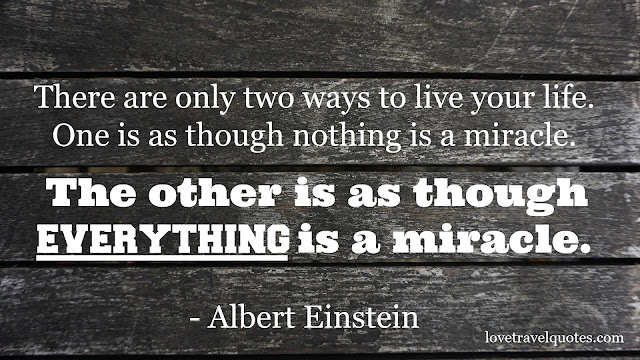 there are only two ways to live your life one is as though nothing is a miracle