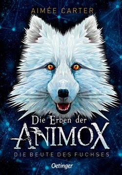 Bücherblog. Rezension. Buchcover. Die Erben der Animox - Die Beute des Fuchses (Band 1) von Aimée Carter. Kinderbuch. Fantasy. Verlagsgruppe Oetinger.