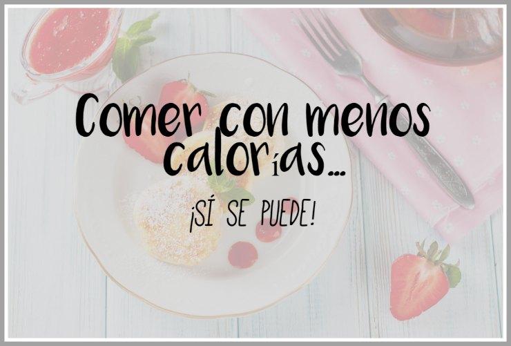 Comer con menos calorías ¡sí se puede!