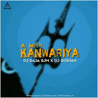 A MOR KANWARIYA (REMIX) - DJ RAJA RJM X DJ ROSHAN