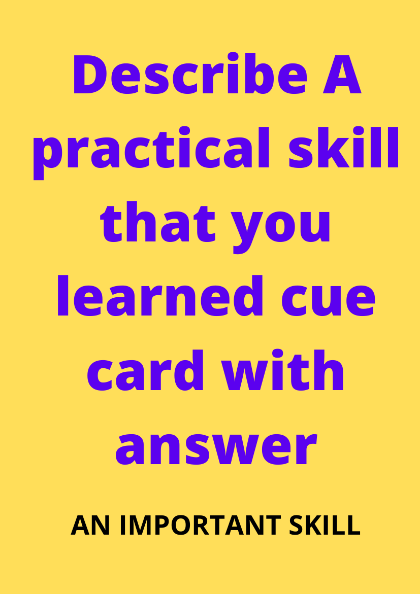 Describe A practical skill that you learned cue card with answer
