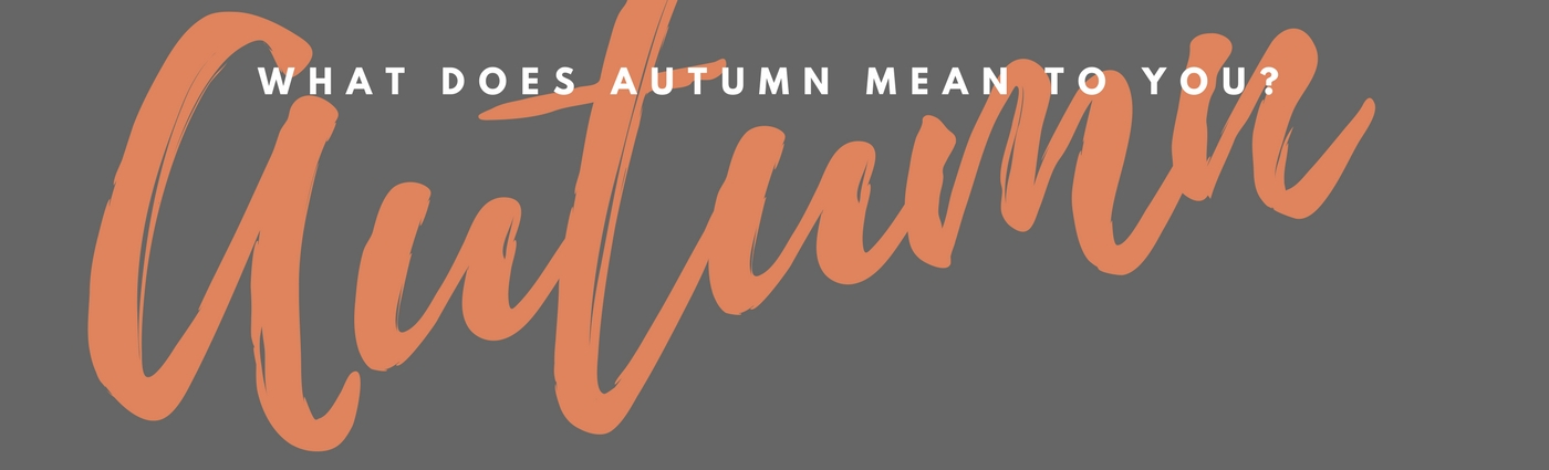 What Does Autumn Mean To You?