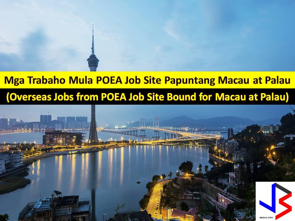 The following are job orders from Philippine Overseas Employment Administration (POEA) for the countries - Palau and Macau, this September 2017.  Interested applicants may apply directly to recruitment agencies attached to every job listed below.  We are not affiliated with any of these recruitment agencies and all contract you entered into is at your own risk and account.