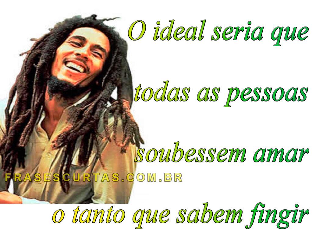 Frases De Bob Marley Pensamentos Sobre Amor Vida Amizade Frases
