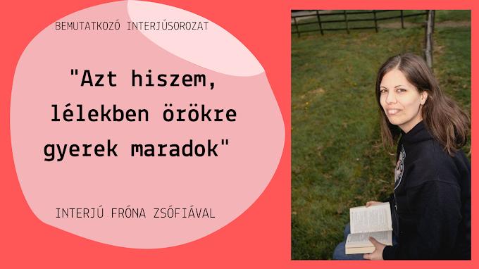 """""""Azt hiszem, lélekben örökre gyerek maradok"""" - interjú Fróna Zsófiával"""