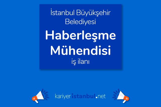 İstanbul Büyükşehir Belediyesi, haberleşme mühendisi alacak. İBB Kariyer iş ilanları hakkında detaylar kariyeristanbul.net'te!