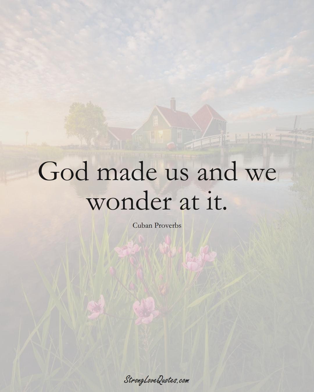 God made us and we wonder at it. (Cuban Sayings);  #CaribbeanSayings