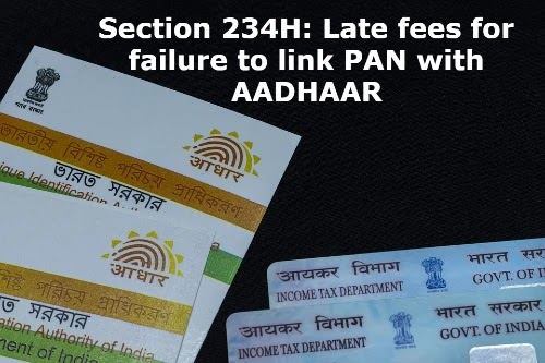 Section 234H: Late fees for failure to link PAN with AADHAAR