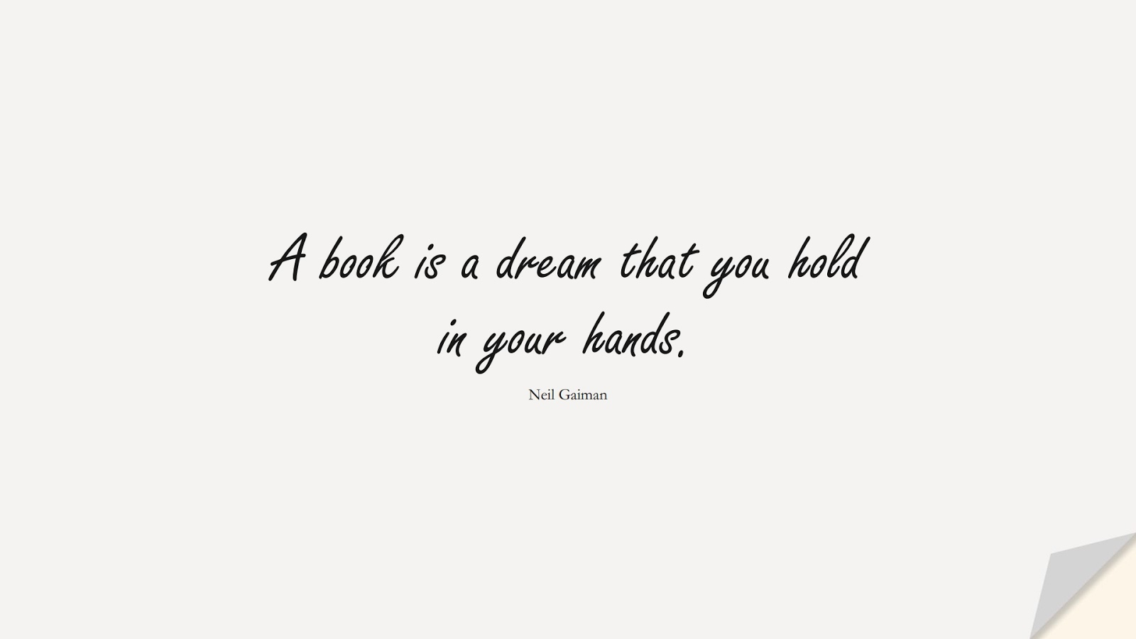 A book is a dream that you hold in your hands. (Neil Gaiman);  #ShortQuotes