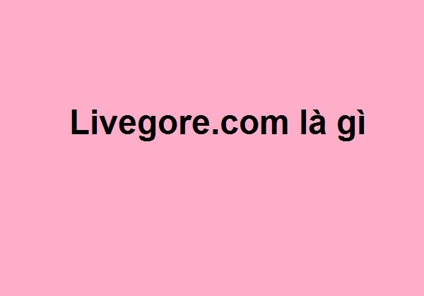 livegore.com-la-gi