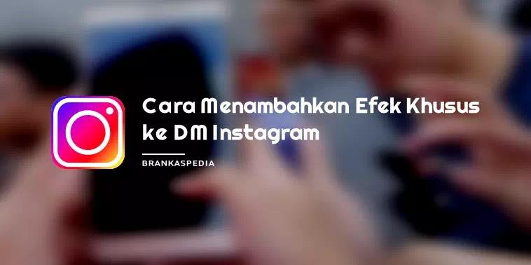 Cara Menambahkan Efek Khsusus di Pesan Instagram (DM)