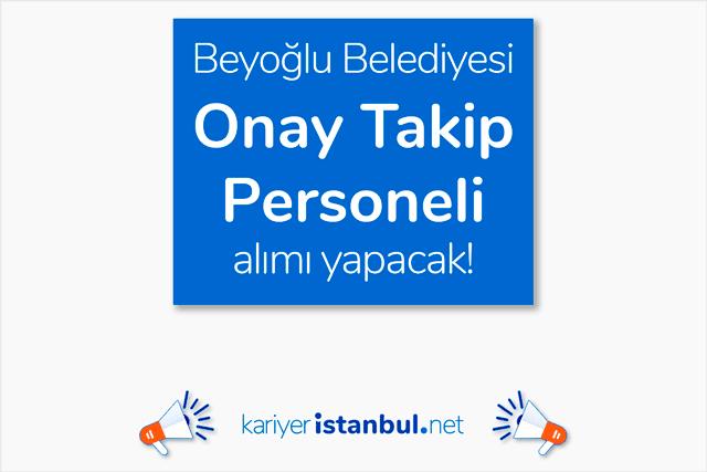 Beyoğlu Belediyesi onay takip personeli alımı yapacak. İş ilanı detayları kariyeristanbul.net'te!