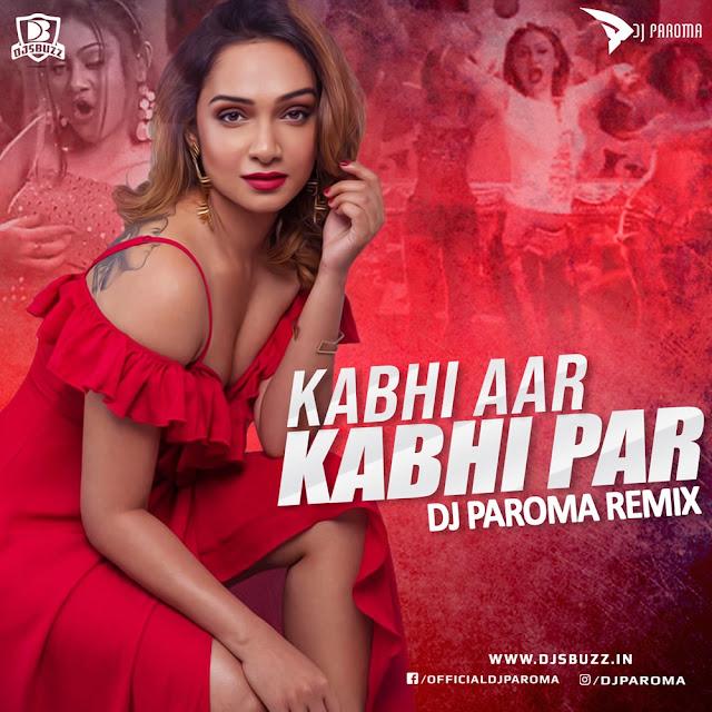 Kabhi Aar Kabhi Par (Remix) – DJ Paroma