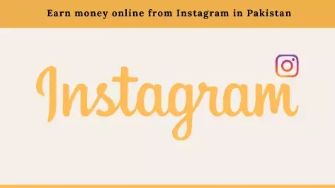 Earn money online from Instagram in Pakistan