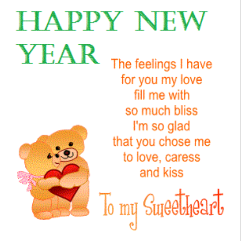 The feelings I have for you my love Fill me with so much bliss I'm so glad that you choose me toLove, Caress and Kiss To My Sweetheart Happy New Year