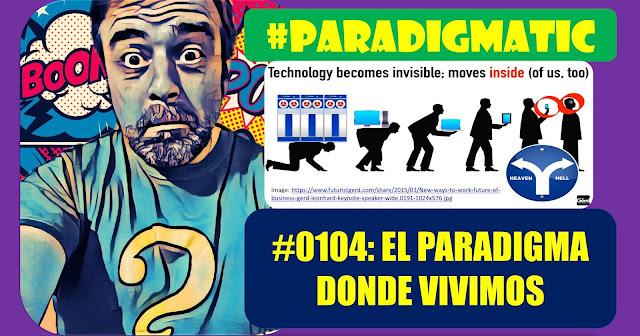 #ParadigmaTIC El Ser Humano en la transformación digital (Cap0104): El paradigma donde vivimos