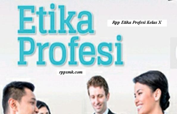 Download Rpp Mata Pelajaran Etika Profesi Smk Kelas X Kurikulum 2013 Revisi 2017 Semester Ganjil dan Genap