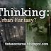 Thinking: Urban Fantasy? / Pensando: ¿Fantasía urbana?