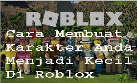 Cara Membuat Karakter Anda Menjadi Kecil Di Roblox 1