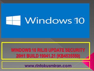 WINDOWS 10 RILIS UPDATE SECURITY 20H1 BUILD 19041.21 (KB4535550)