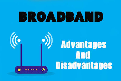 5 Advantages and Disadvantages of Broadband Connection | Drawbacks & Benefits of Broadband Connection