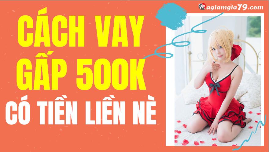 Vay gấp 500k, vay online 500k, app vay 500k, vay 500k nhanh nhất, cho vay 500k, vay 500k trong đêm, vay app 500k