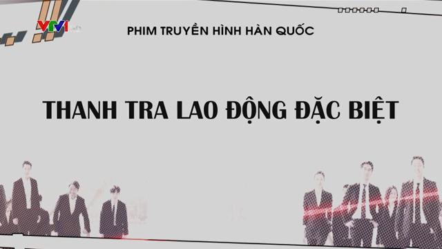 Thanh Tra Lao Động Đặc Biệt Trọn Bộ Tập Cuối (Phim Hàn Quốc VTV1 Thuyết Minh)