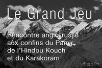 Le Grand Jeu : rencontre anglo-russe aux confins du Pamir, de l'Hindou Kouch et du Karakoram