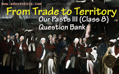 Class 8 - Our Pasts III - From Trade to Territory (1 Mark Questions) (#cbsenotes)(#eduvictors)