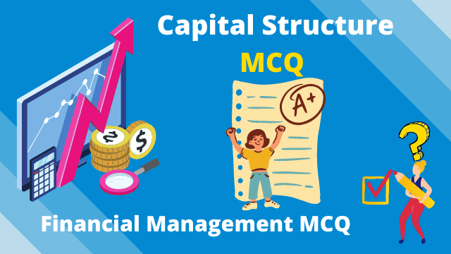 Capital Structure MCQ : Financial Management MCQ | Multiple Choice Questions and Answers