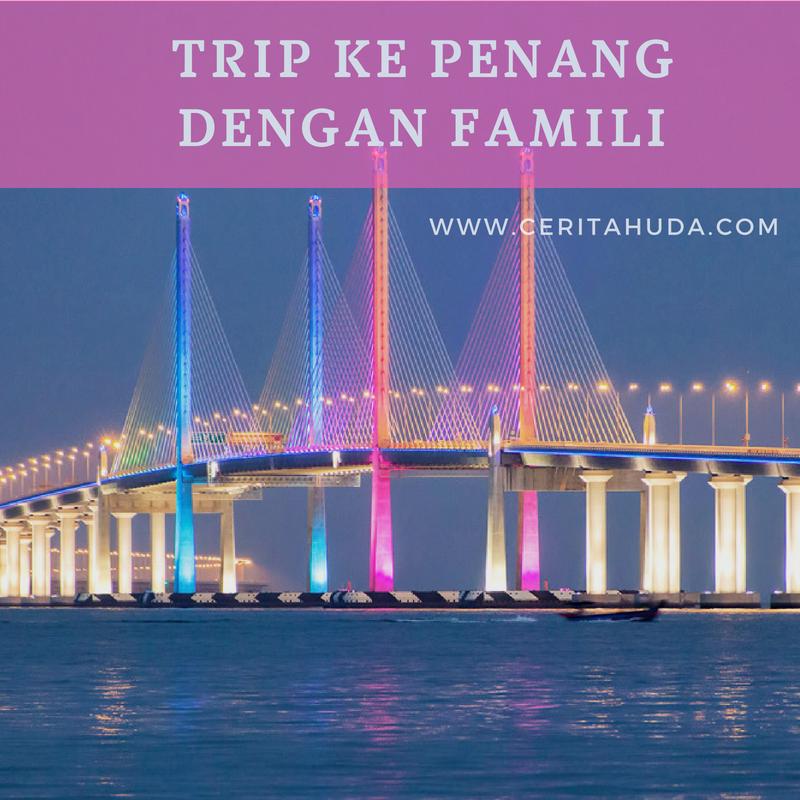 Trip ke Penang dengan Famili