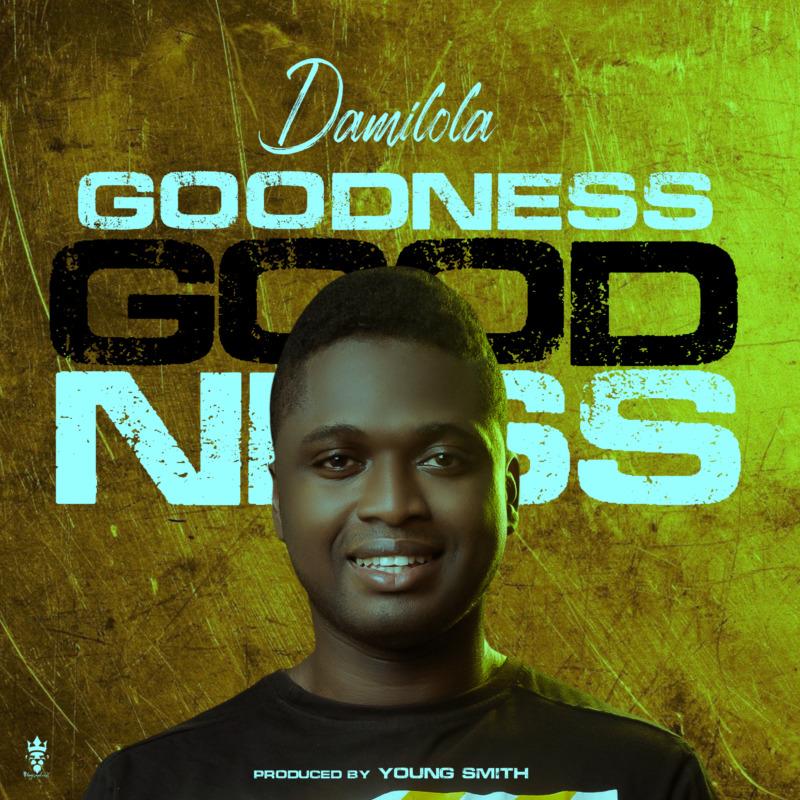 "Damilola – ""Goodness"" #Arewapublisize"