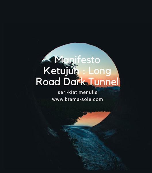Manifesto Ketujuh dalam kiat menulis : Long Road Dark Tunnel