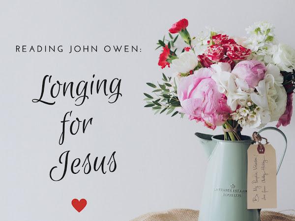 Reading John Owen: Longing for Jesus