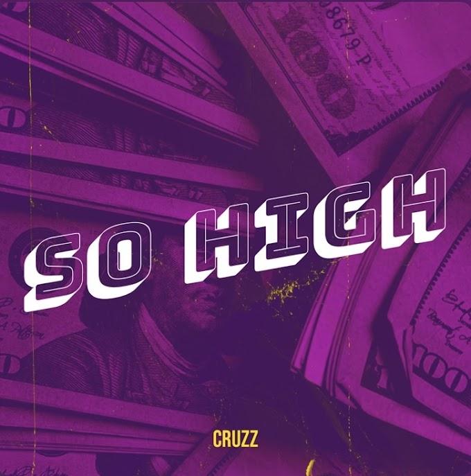 "CruzZ releases a new banger entitled ""So High"" Listen Now!"