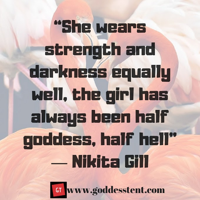 """""""She wears strength and darkness equally well by Nikita Gill"""