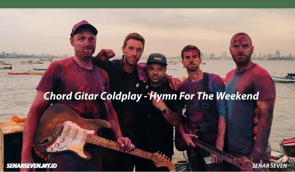 Chord Gitar Coldplay - Hymn For The Weekend, Chord Gitar Coldplay  Hymn For The Weekend, lirik lagu dan kunci Gitar Coldplay  Hymn For The Weekend