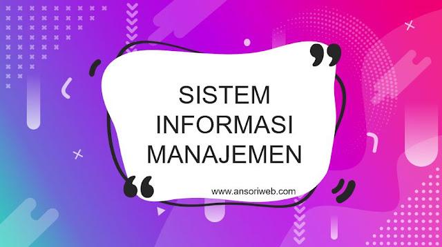 Pengertian Sistem Informasi Manajemen : Jenis, Karakteristik, dan Fungsinya