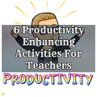 6 Productivity Enhancing Activities For Teachers