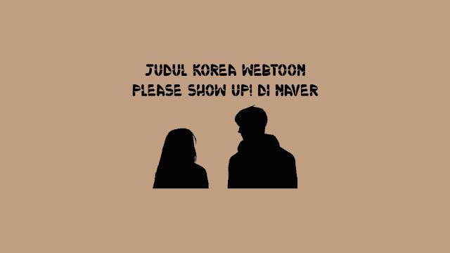 Judul Korea Webtoon Please Show Up! di Naver