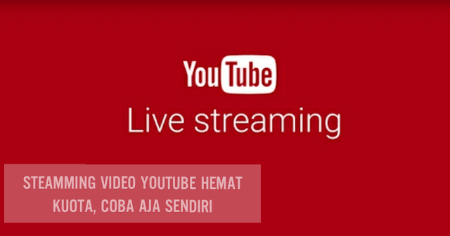 Steamming Video YouTube hemat Kuota