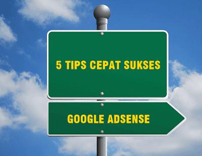 5 Tips Sukses Di Google Adsense Dengan Cepat