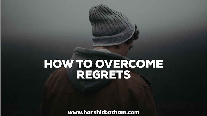 How To Overcome Regrets- 5 Ways To Overcome Regrets