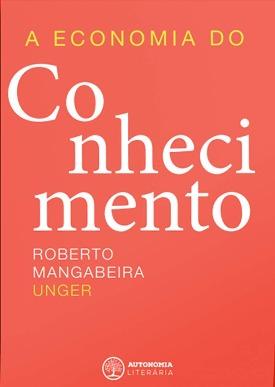 Livro: A economia do conhecimento / Autor: Roberto Mangabeira Unger